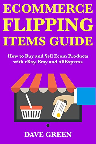Ecommerce Flipping Items Guide: Making Money Fast Online by Buying and Selling via eBay, Etsy and AliExpress (English Edition) (Making Money Online)