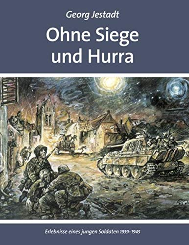 Ohne Siege und Hurra: Erlebnisse eines jungen Soldaten 1939-1945