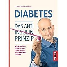 Diabetes. Das Anti-Insulin-Prinzip: Wie ich meinen Diabetes Typ 2 überwand und wie Sie das auch schaffen