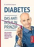 Diabetes. Das Anti-Insulin-Prinzip: Wie ich meinen Diabetes Typ 2 überwand und wie Sie das auch schaffen - Rainer Limpinsel