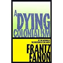 A Dying Colonialism (Fanon, Frantz)