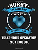 Sorry I'm Already Taken By A Smokin Hot Telephone Operator Notebook: Blank Line Notebook (8.5 x 11 - 110 blank pages)