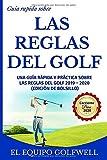 Guía rápida sobre las Reglas Del Golf: Una guía rápida, práctica y referencial...