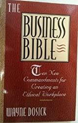 The Business Bible: Ten Commandments for Creating an Ethical Workplace