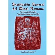 Institucion General Del Misal Romano/General Institution Of The Roman Missal: (Institutio Generalis Missalis Romani) : Traduccion preparada por la ... uso privado y estudio del (Cuadernos Somelit)