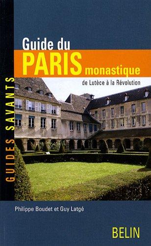 Guide du Paris monastique de Lutèce à la Révolution