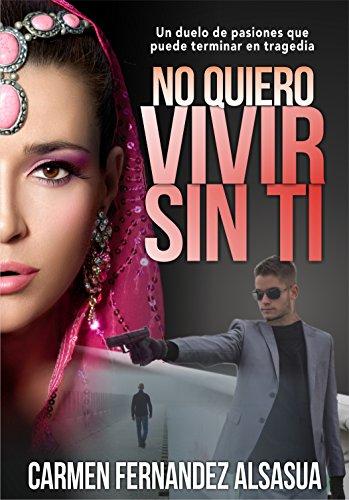 No quiero vivir sin ti: Un duelo de pasiones que puede terminar en tragedia (Spanish Edition)