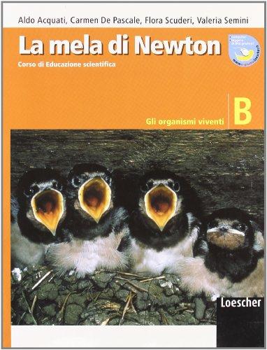 La mela di Newton. Corso di educazione scientifica. Vol. B: Gli organismi viventi. Con espansione online. Per la Scuola media