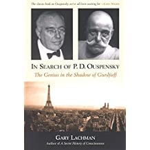 In Search of P. D. Ouspensky: The Genius in the Shadow of Gurdjieff by Gary Lachman (2004-09-01)