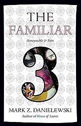 The Familiar, Volume 3: Honeysuckle and Pain by Mark Z. Danielewski (2016-06-14)