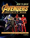 #10: How to Draw Avengers Infinity War: The Step-by-Step Avengers Drawing Book - Infinity War