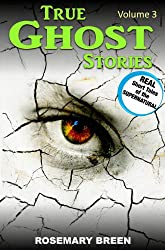 True Ghost Stories Vol 3: A Real Life True Ghost Book About Death and Dying, Grief and Bereavement, Soulmates and Heaven, Near Death Experiences, and Other ... (True Paranormal) (English Edition)