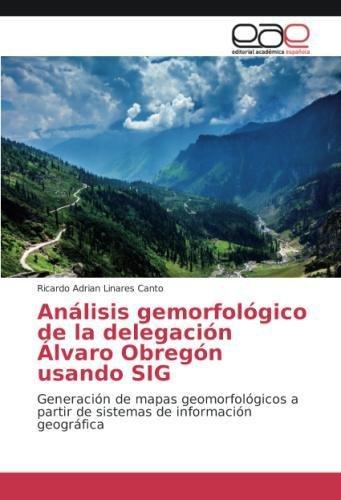 Analisis Gemorfologico de La Delegacion Alvaro Obregon Usando Sig
