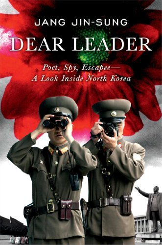 Dear Leader: Poet, Spy, Escapee--A Look Inside North Korea by Jang Jin-sung (2014-05-13)