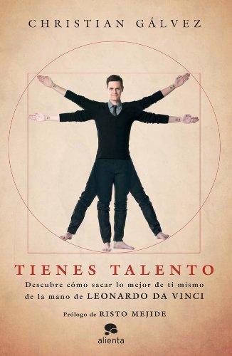 Tienes talento: Descubre cómo sacar lo mejor de ti mismo de la mano de Leonardo da Vinci (COLECCION ALIENTA) por Christian Gálvez