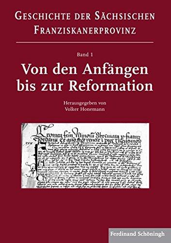 Von den Anfängen bis zur Reformation. (Geschichte der Sächsischen Franziskanerprovinz / Von der Gründung bis zum Anfang des 21. Jahrhunderts)