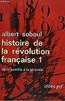 Histoire de la revolution francaise. tome 1 : de la bastille a la gironde. collection : idees n° 43 par Soboul