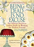 Image de Being Dead Is No Excuse: The Official Southern Ladies Guide to Hosting the Perfect Funeral (English Edition)