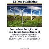 Erneuerbare Energien. Was u.a. Jürgen Trittin dazu sagt: Reihe Quellensammlung: Aktuelle politische Reden in der Bundesrepublik Deutschland. (15. Legislaturperiode/Bd.2)