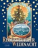 Regensburger Weihnacht: Kultur und Brauchtum, Geschichte und Geschichten: Ein Lesebuch mit großem Farbteil