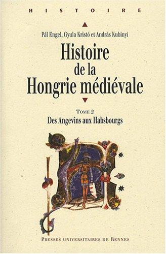 Histoire de la Hongrie mdivale : Tome 2, Des Angevins aux Habsbourgs