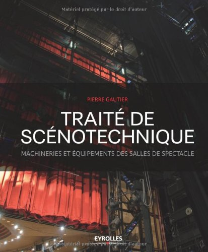 Traité de scénotechnique. Machineries et équipements des salles de spectacle. par Pierre Gautier