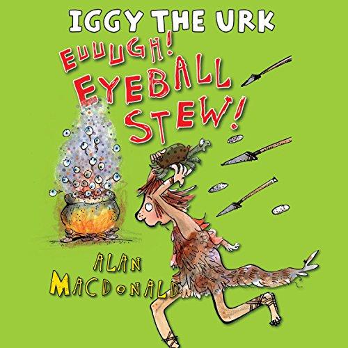 Iggy the Urk: Euuugh! Eyeball Stew!  Audiolibri