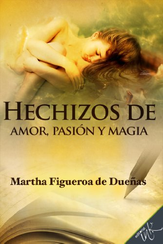 Hechizos de pasión, amor y magia por Martha Figueroa de Dueñas