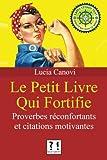 Telecharger Livres Le Petit Livre Qui Fortifie Proverbes fortifiants et citations motivantes (PDF,EPUB,MOBI) gratuits en Francaise