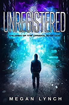 Unregistered (Children of the Uprising Book 1) (English Edition) par [Lynch, Megan]