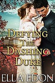Defying the Dashing Duke: Historical Regency Romance (English Edition)