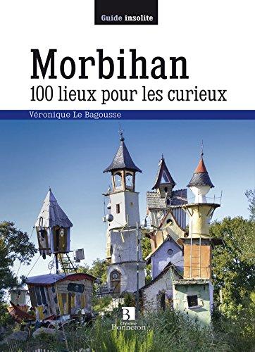 Morbihan : 100 lieux pour les curieux (Guide Bonneton insolite)