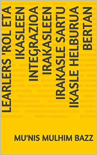 Learlers 'rol eta ikasleen integrazioa irakasleen irakasle sartu ikasle helburua bertan  (Basque Edition) por Mu'nis Mulhim  Bazz