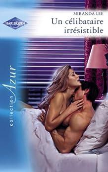 Un célibataire irrésistible (Harlequin Azur) par [Lee, Miranda]