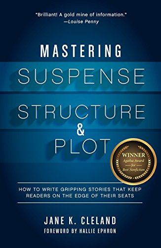 Mastering Suspense, Structure, and Plot: How to Write Gripping Stories That Keep Readers on the Edge of Their Seats por Jane Cleland