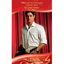 Millionaire in Command / The Bride Hunter: Millionaire in Command / The Bride Hunter (Mills & Boon Desire) (Mills and Boon Desire)