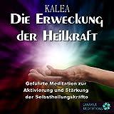 Die Erweckung der Heilkraft - Geführte Meditation zur Aktivierung und Stärkung der Selbstheilungskräfte