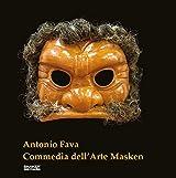 Commedia Masken: Aus der Werkstatt und Sammlung von Antonio Fava