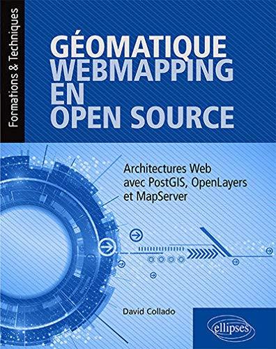 Géomatique, WebMapping, en Open Source - Architectures Web avec PostGIS, OpenLayers et MapServer par  Collado David