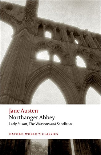 Oxford World's Classics: Northanger Abbey, Lady Susan, The Watsons, Sanditon: WITH Lady Susan