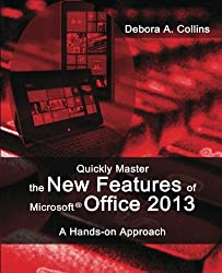 Quickly Master the New Features of Microsoft Office 2013: A Hands-on Approach