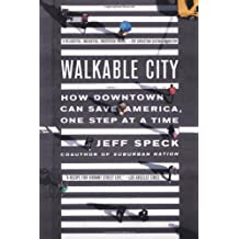 Walkable city: How Downtown Can Save America One Step at a Time