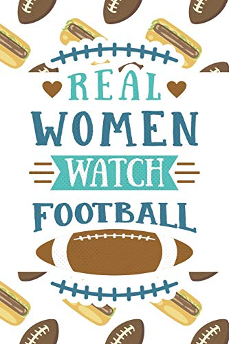 Real Women Watch Football: Notebook Football Themed College-Ruled Blank Journal with Quote Cover (Awesome Lined Diary - Game Day & Hot Dogs, Band 38) -
