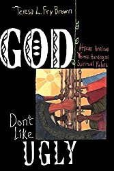 God Don't Like Ugly: African American Women Handing on Spiritual Values by Teresa L. Fry Brown (2000-11-01)
