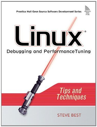 Linux Debugging and Performance Tuning: Tips and Techniques by Best, Steve (2005) Paperback
