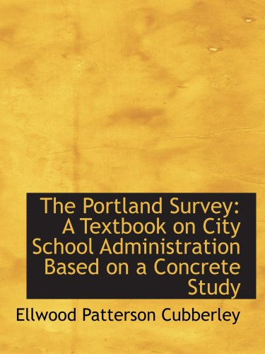 The Portland Survey: A Textbook on City School Administration Based on a Concrete Study