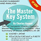 The VIP Synopsis: Charles Haanel's Master Key System in 24 Parts - Plus the Secret Extra Chapter Summaries of Parts 25-28