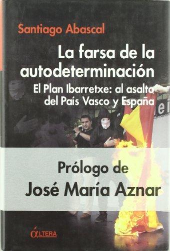 Farsa de la autodeterminacion, la - el plan ibarretxe por Santiago Abascal