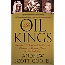 The Oil Kings: How the U.S, Iran, and Saudi Arabia Changed the Balance of Power in the Middle East: How the U.S, Iran, and Saudi Arabia Changed the Balance Power in the Middle East (English Edition)