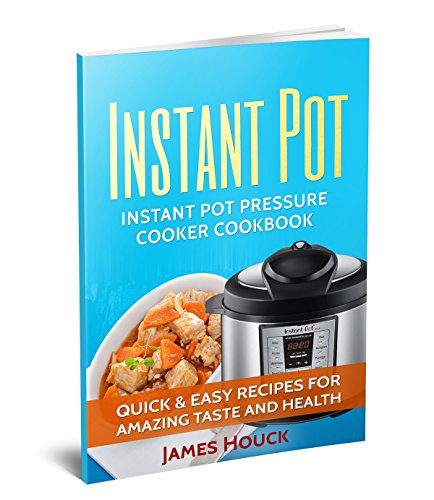 Instant Pot: Instant Pot Cookbook: Electric Pressure Cooker Cookbook: Instant Pot Quick and Easy Recipes for Amazing Taste and Health (English Edition)